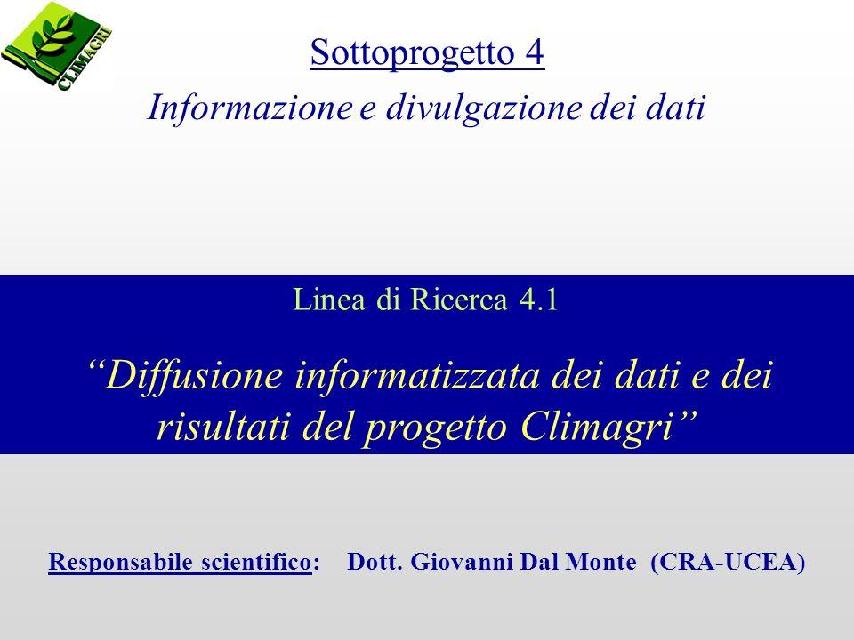 Linea di Ricerca 4.1 Diffusione informatizzata dei dati e dei risultati del progetto Climagri Sottoprogetto 4 Informazione e divulgazione dei dati Responsabile scientifico: Dott.