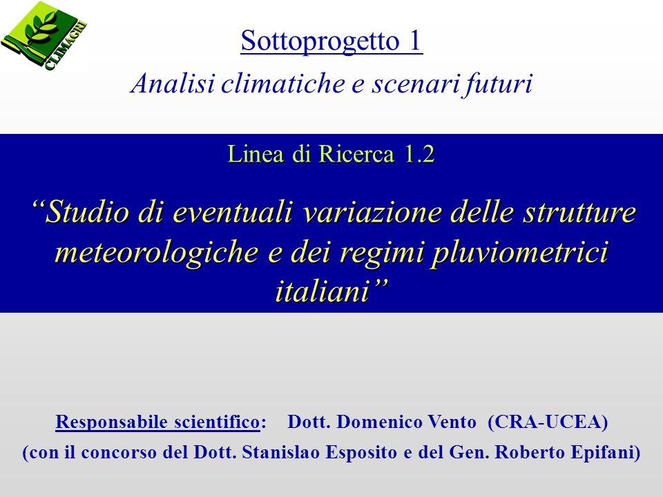 Linea di Ricerca 1.2 Studio di eventuali variazione delle strutture meteorologiche e dei regimi pluviometrici italiani Sottoprogetto 1 Analisi climatiche e scenari futuri Responsabile scientifico: Dott.