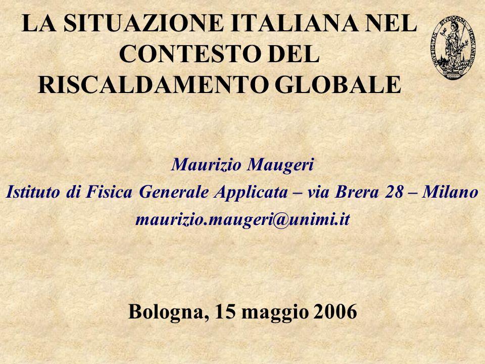 LA SITUAZIONE ITALIANA NEL CONTESTO DEL RISCALDAMENTO GLOBALE Maurizio Maugeri Istituto di Fisica Generale Applicata – via Brera 28 – Milano maurizio.