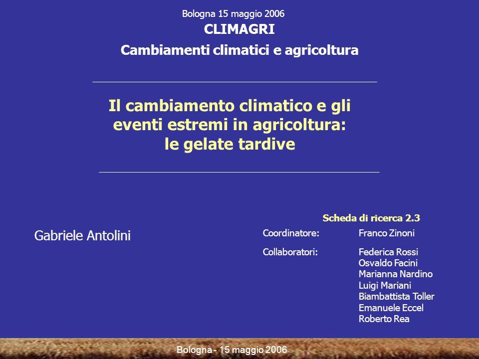 Bologna - 15 maggio 2006 Il cambiamento climatico e gli eventi estremi in agricoltura: le gelate tardive Gabriele Antolini CLIMAGRI Cambiamenti climat