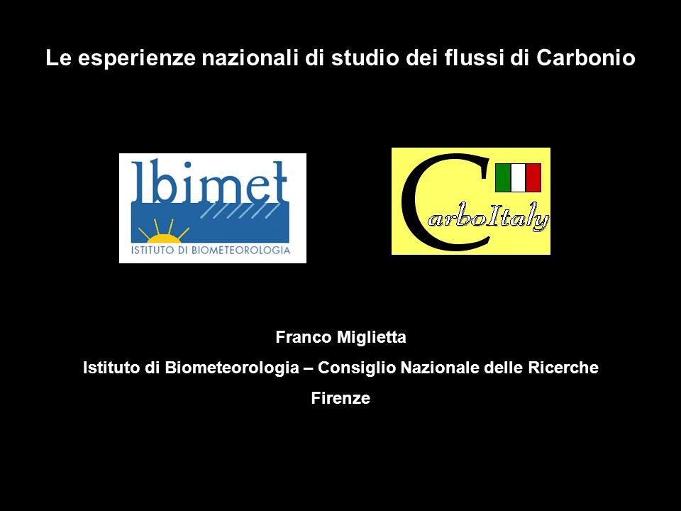 Le esperienze nazionali di studio dei flussi di Carbonio Franco Miglietta Istituto di Biometeorologia – Consiglio Nazionale delle Ricerche Firenze