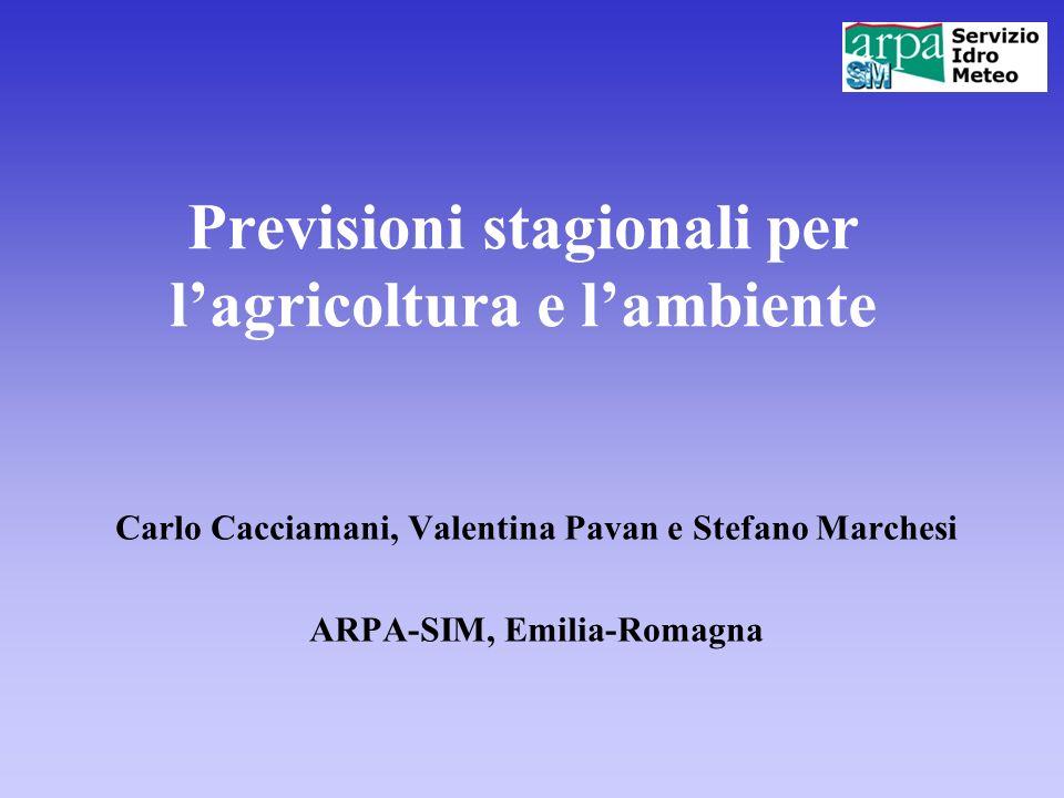 Previsioni stagionali per lagricoltura e lambiente Carlo Cacciamani, Valentina Pavan e Stefano Marchesi ARPA-SIM, Emilia-Romagna
