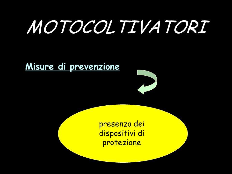 MOTOCOLTIVATORI Misure di prevenzione indossare idonei D.P.I. presenza dei dispositivi di protezione