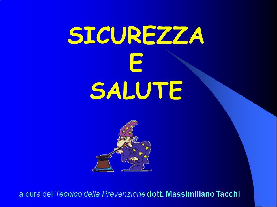 SICUREZZA E SALUTE dott. a cura del Tecnico della Prevenzione dott. Massimiliano Tacchi