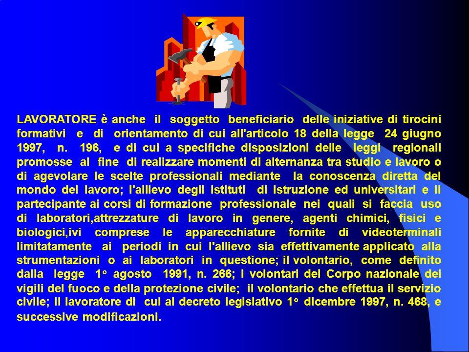 LAVORATORE è anche il soggetto beneficiario delle iniziative di tirocini formativi e di orientamento di cui all'articolo 18 della legge 24 giugno 1997
