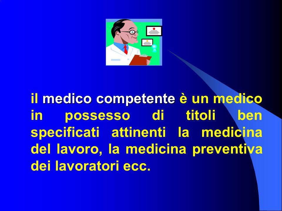 medico competente il medico competente è un medico in possesso di titoli ben specificati attinenti la medicina del lavoro, la medicina preventiva dei