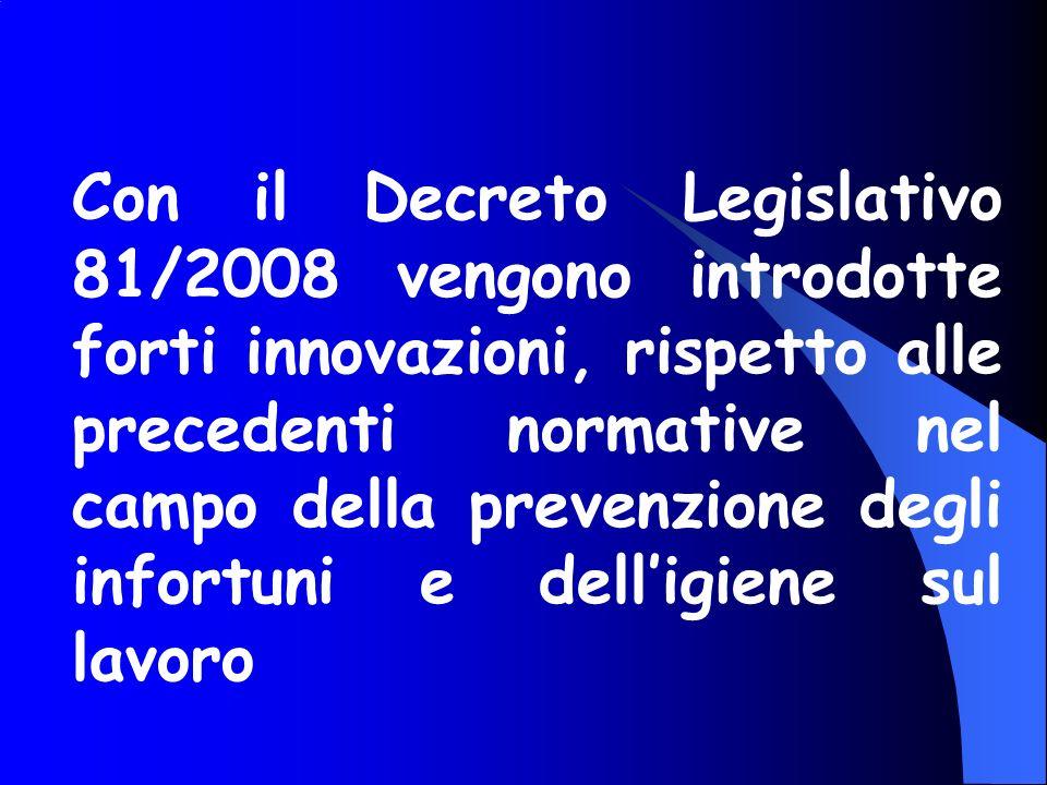 Con il Decreto Legislativo 81/2008 vengono introdotte forti innovazioni, rispetto alle precedenti normative nel campo della prevenzione degli infortun
