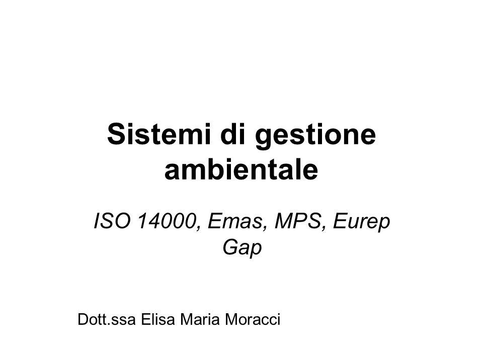 Sistemi di gestione ambientale ISO 14000, Emas, MPS, Eurep Gap Dott.ssa Elisa Maria Moracci