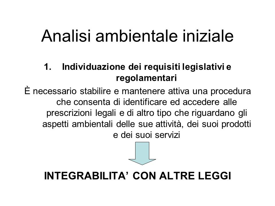 1.Individuazione dei requisiti legislativi e regolamentari È necessario stabilire e mantenere attiva una procedura che consenta di identificare ed acc