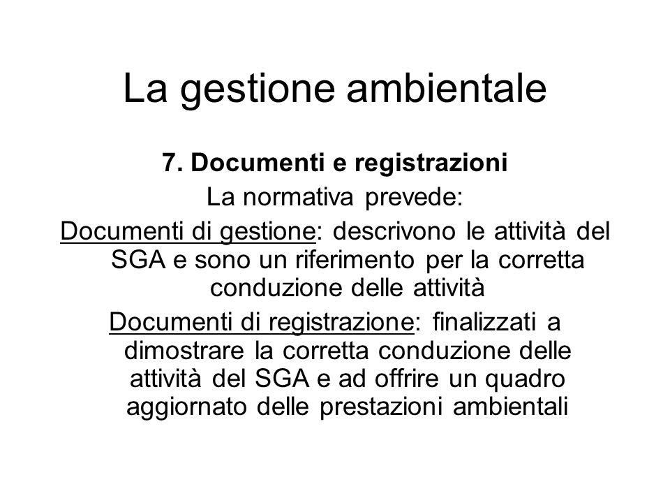7. Documenti e registrazioni La normativa prevede: Documenti di gestione: descrivono le attività del SGA e sono un riferimento per la corretta conduzi