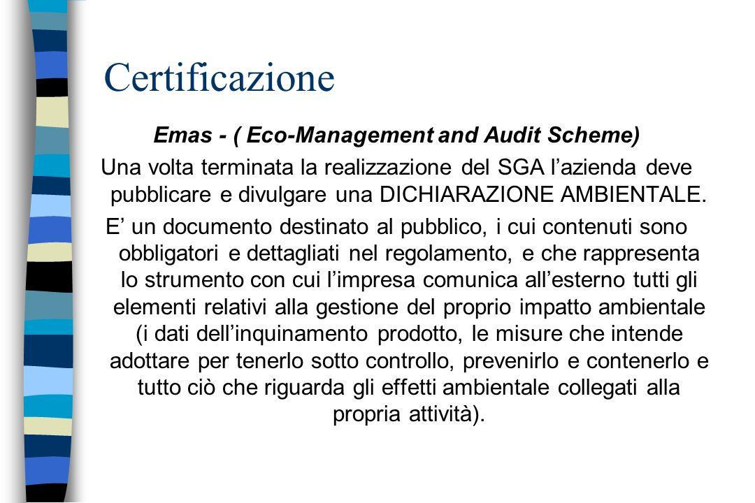 Emas - ( Eco-Management and Audit Scheme) Una volta terminata la realizzazione del SGA lazienda deve pubblicare e divulgare una DICHIARAZIONE AMBIENTA