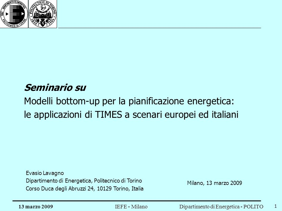 Dipartimento di Energetica - POLITO IEFE - Milano 13 marzo 2009 22 Altre recenti applicazioni MARKAL – TIMES (extra UE) ETP Energy Technology Perspectives MARKAL System for the Analysis of Global Energy markets (SAGE) ETSAP-TIAM (TIMES Integrated Assessment Model) EFDA-TIMES
