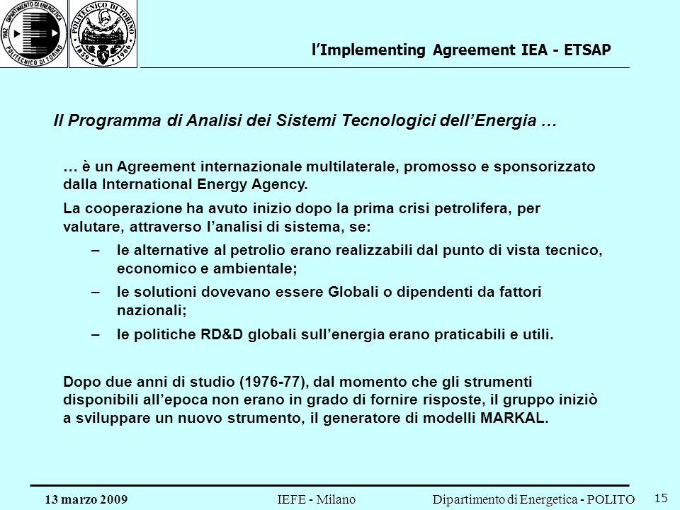 Dipartimento di Energetica - POLITO IEFE - Milano 13 marzo 2009 15 Il Programma di Analisi dei Sistemi Tecnologici dellEnergia … … è un Agreement internazionale multilaterale, promosso e sponsorizzato dalla International Energy Agency.