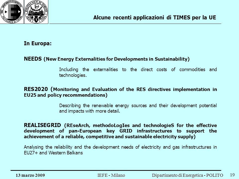 Dipartimento di Energetica - POLITO IEFE - Milano 13 marzo 2009 19 Alcune recenti applicazioni di TIMES per la UE In Europa: NEEDS (New Energy Externa