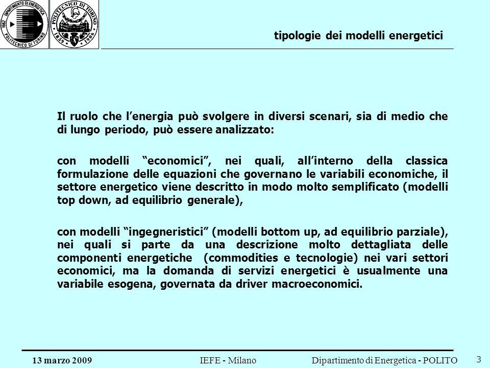 Dipartimento di Energetica - POLITO IEFE - Milano 13 marzo 2009 3 tipologie dei modelli energetici Il ruolo che lenergia può svolgere in diversi scena