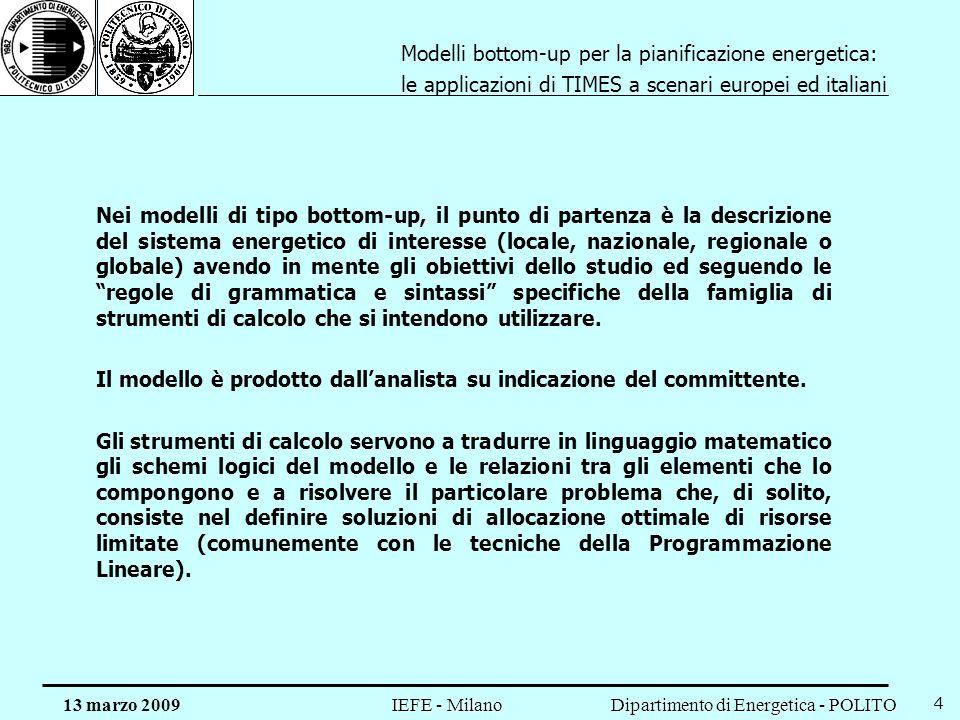 Dipartimento di Energetica - POLITO IEFE - Milano 13 marzo 2009 4 Nei modelli di tipo bottom-up, il punto di partenza è la descrizione del sistema ene