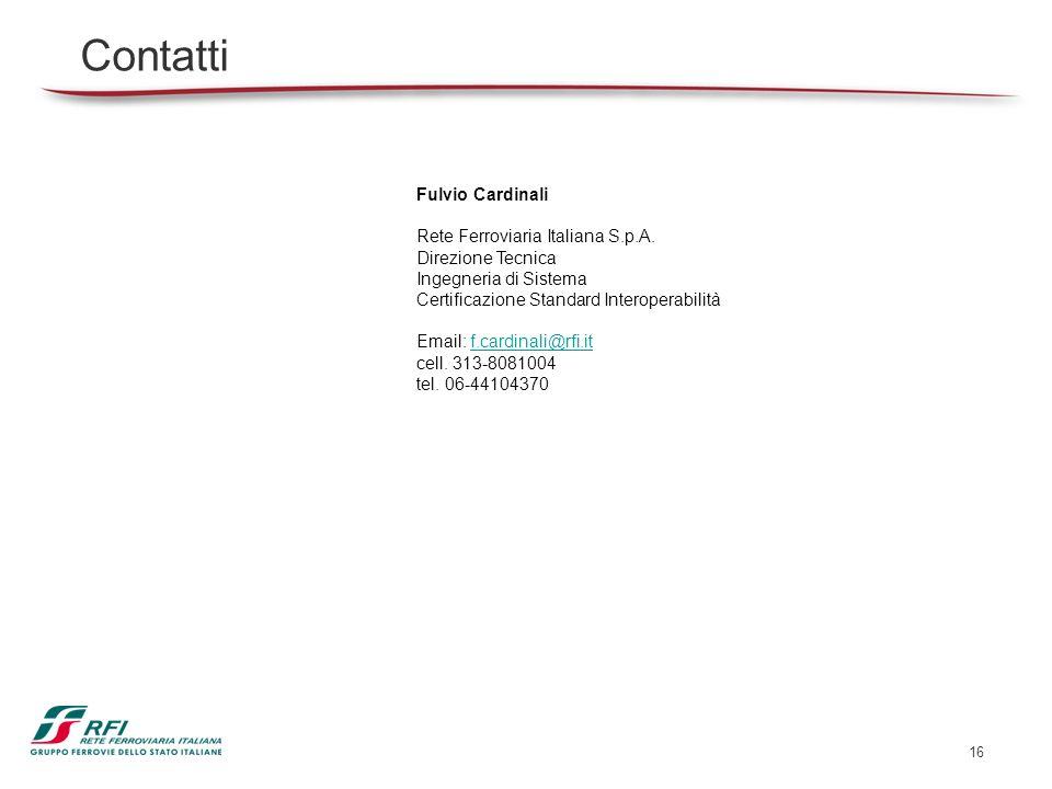 16 Contatti Fulvio Cardinali Rete Ferroviaria Italiana S.p.A. Direzione Tecnica Ingegneria di Sistema Certificazione Standard Interoperabilità Email: