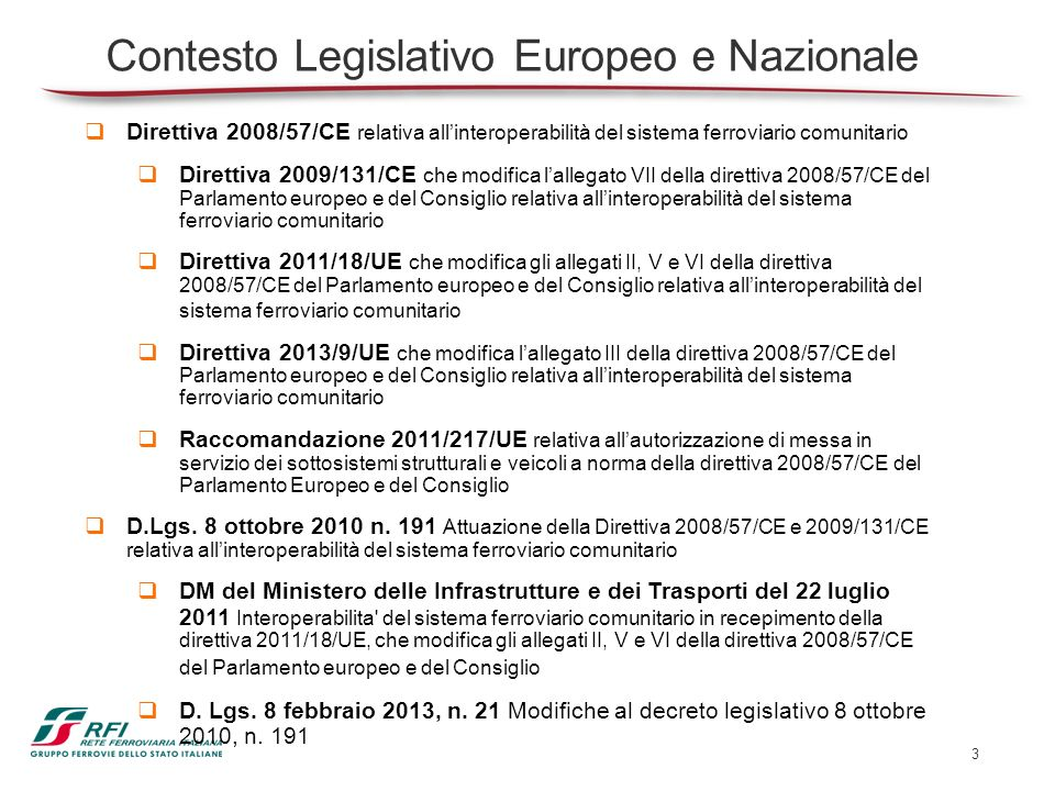 3 Contesto Legislativo Europeo e Nazionale Direttiva 2008/57/CE relativa allinteroperabilità del sistema ferroviario comunitario Direttiva 2009/131/CE