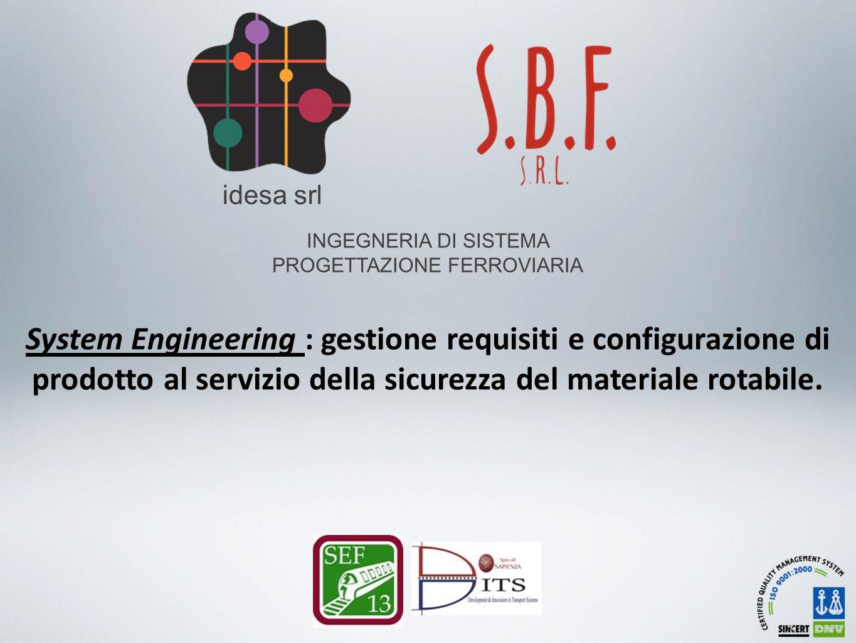 INGEGNERIA DI SISTEMA PROGETTAZIONE FERROVIARIA idesa srl System Engineering : gestione requisiti e configurazione di prodotto al servizio della sicurezza del materiale rotabile.