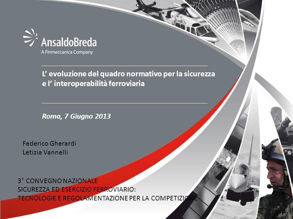 11 L evoluzione del quadro normativo per la sicurezza e l interoperabilità ferroviaria Roma, 7 Giugno 2013 3° CONVEGNO NAZIONALE SICUREZZA ED ESERCIZIO FERROVIARIO: TECNOLOGIE E REGOLAMENTAZIONE PER LA COMPETIZIONE Federico Gherardi Letizia Vannelli