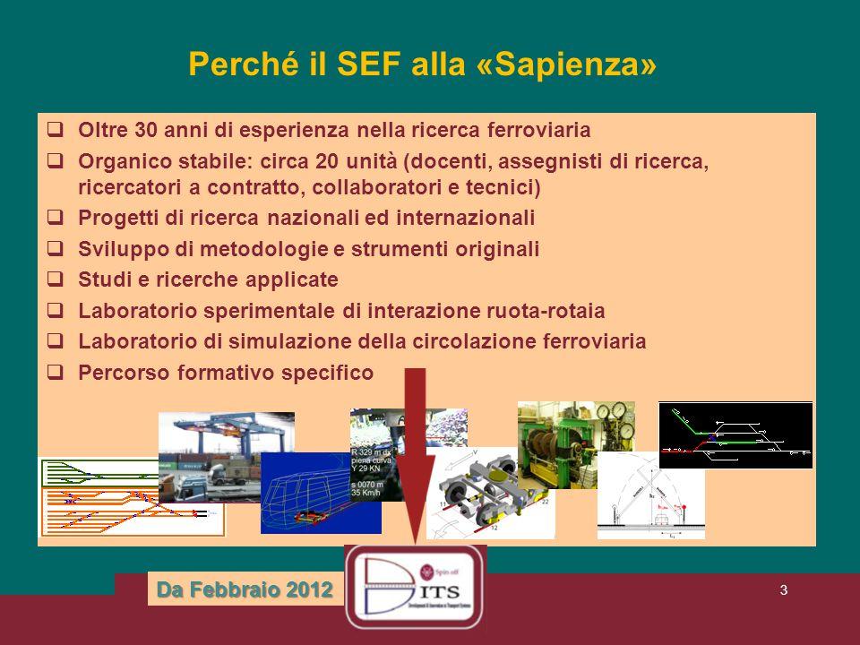 3 Perché il SEF alla «Sapienza» Oltre 30 anni di esperienza nella ricerca ferroviaria Organico stabile: circa 20 unità (docenti, assegnisti di ricerca