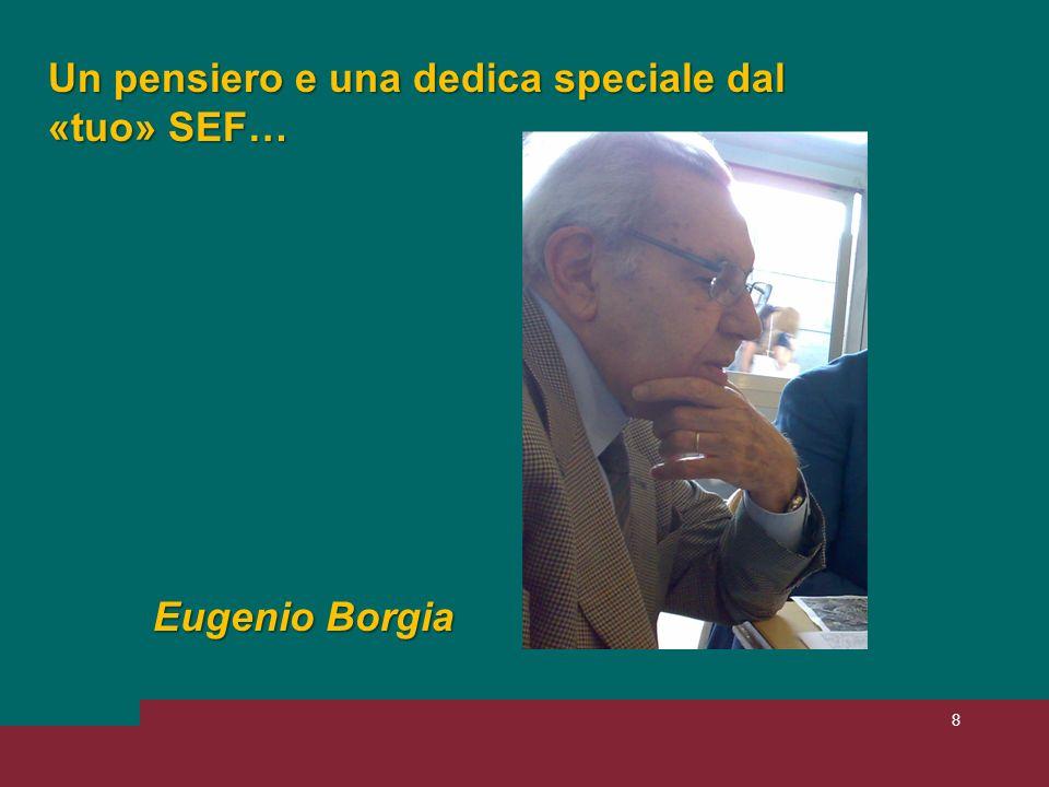 8 Un pensiero e una dedica speciale dal «tuo» SEF… Eugenio Borgia
