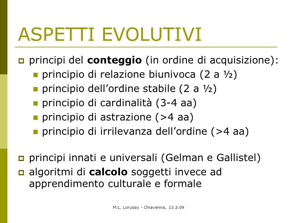 M.L. Lorusso - Chiavenna, 13.3.09 ASPETTI EVOLUTIVI principi del conteggio (in ordine di acquisizione): principio di relazione biunivoca (2 a ½) princ