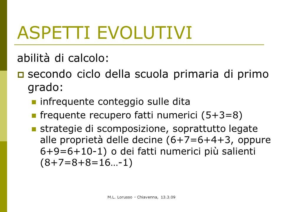 M.L. Lorusso - Chiavenna, 13.3.09 ASPETTI EVOLUTIVI abilità di calcolo: secondo ciclo della scuola primaria di primo grado: infrequente conteggio sull