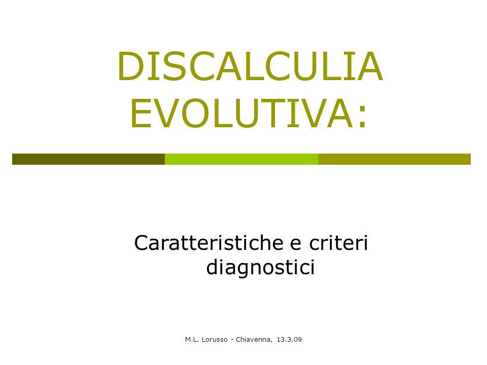 M.L. Lorusso - Chiavenna, 13.3.09 DISCALCULIA EVOLUTIVA: Caratteristiche e criteri diagnostici