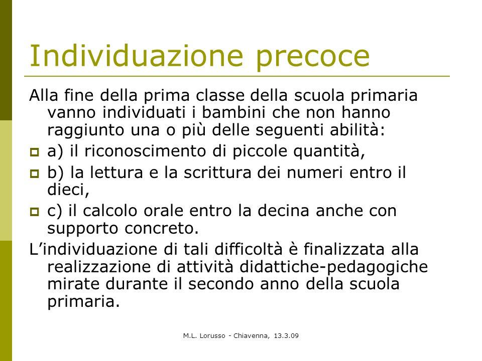 M.L. Lorusso - Chiavenna, 13.3.09 Individuazione precoce Alla fine della prima classe della scuola primaria vanno individuati i bambini che non hanno