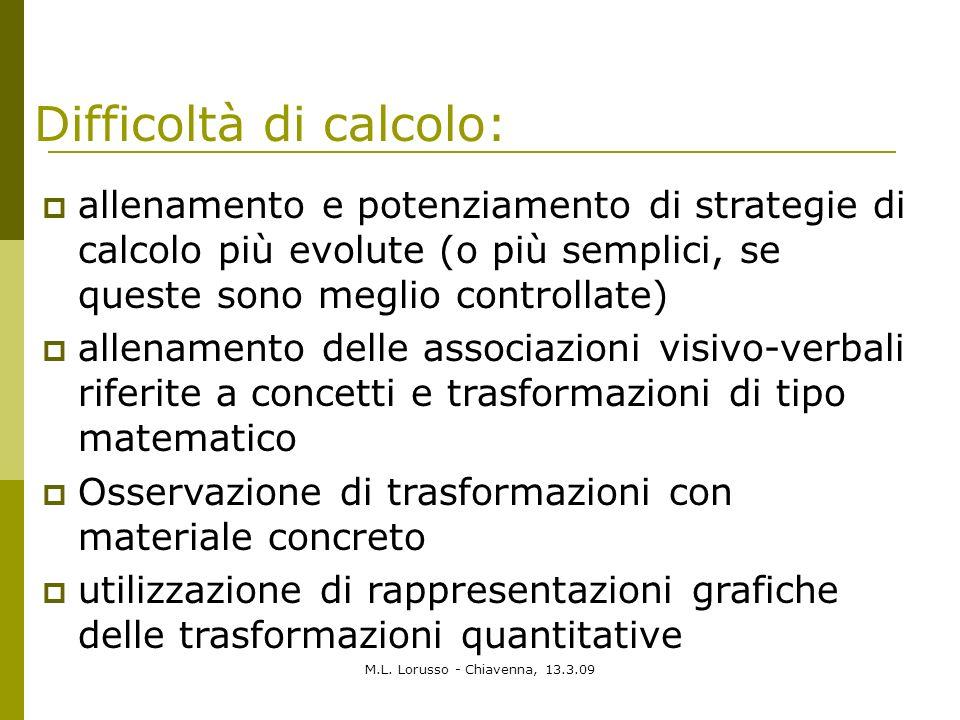 M.L. Lorusso - Chiavenna, 13.3.09 allenamento e potenziamento di strategie di calcolo più evolute (o più semplici, se queste sono meglio controllate)