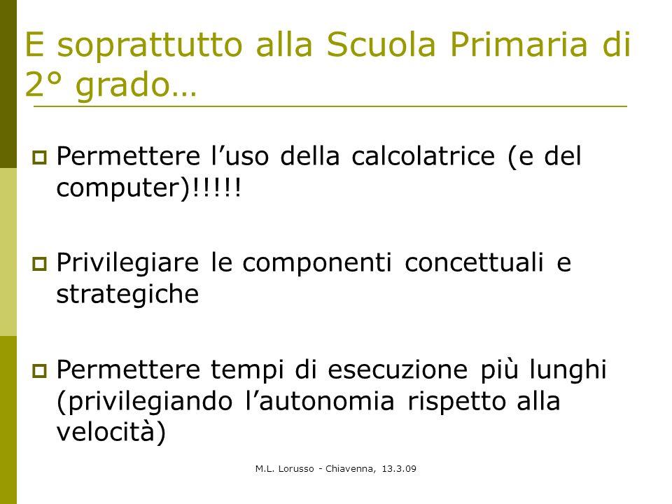 M.L. Lorusso - Chiavenna, 13.3.09 Permettere luso della calcolatrice (e del computer)!!!!! Privilegiare le componenti concettuali e strategiche Permet