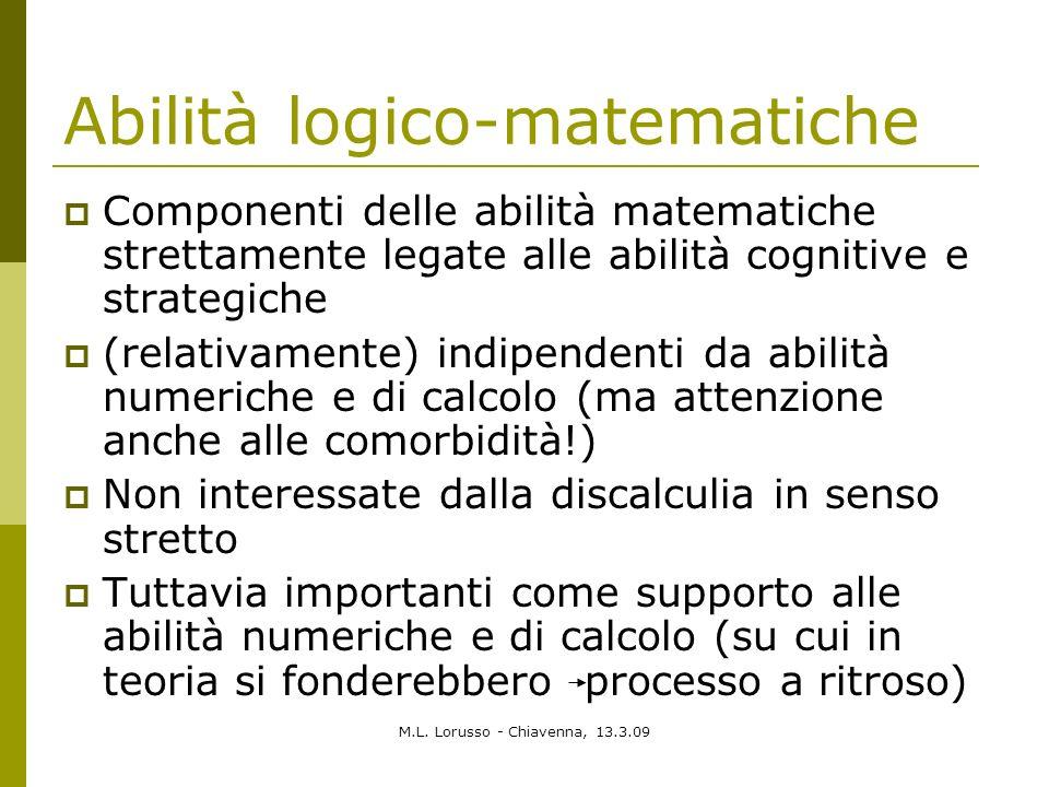M.L. Lorusso - Chiavenna, 13.3.09 Abilità logico-matematiche Componenti delle abilità matematiche strettamente legate alle abilità cognitive e strateg
