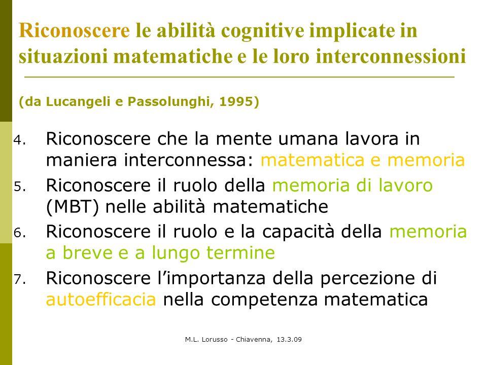 M.L. Lorusso - Chiavenna, 13.3.09 Riconoscere le abilità cognitive implicate in situazioni matematiche e le loro interconnessioni (da Lucangeli e Pass