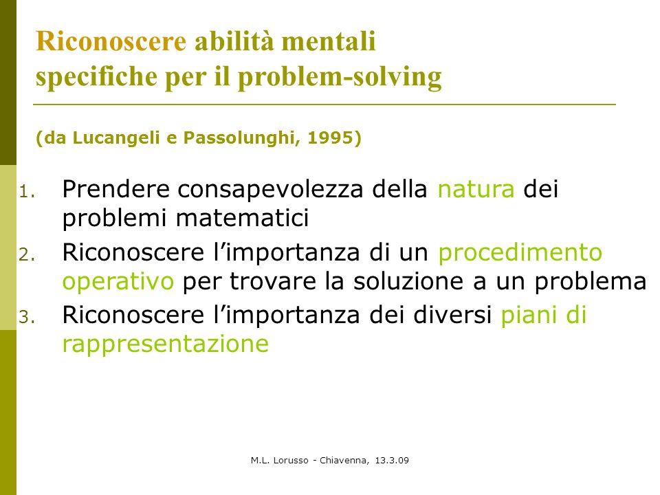 M.L. Lorusso - Chiavenna, 13.3.09 Riconoscere abilità mentali specifiche per il problem-solving (da Lucangeli e Passolunghi, 1995) 1. Prendere consape