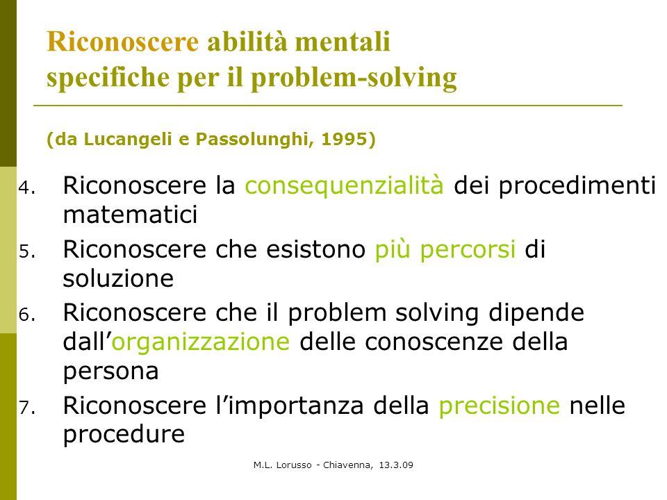 M.L. Lorusso - Chiavenna, 13.3.09 Riconoscere abilità mentali specifiche per il problem-solving (da Lucangeli e Passolunghi, 1995) 4. Riconoscere la c