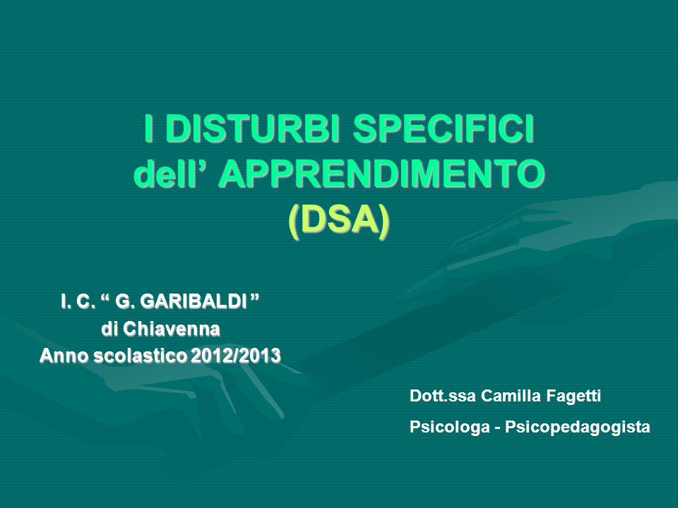 I DISTURBI SPECIFICI dell APPRENDIMENTO (DSA) I. C. G. GARIBALDI I. C. G. GARIBALDI di Chiavenna Anno scolastico 2012/2013 Dott.ssa Camilla Fagetti Ps
