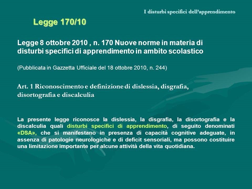 I disturbi specifici dellapprendimento Legge 170/10 Legge 8 ottobre 2010, n. 170 Nuove norme in materia di disturbi specifici di apprendimento in ambi