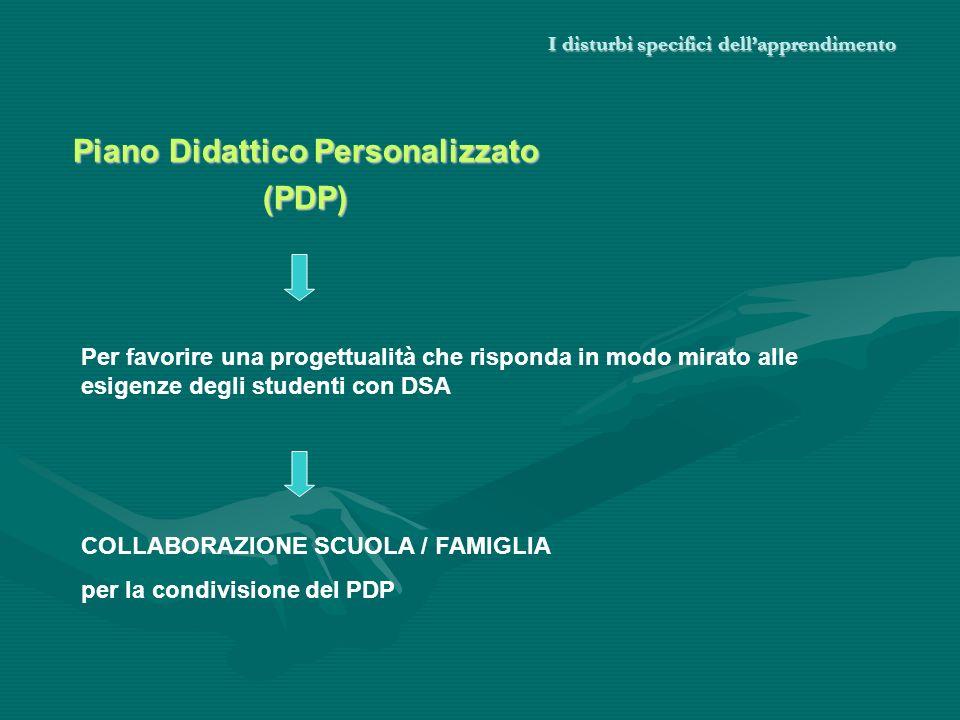 I disturbi specifici dellapprendimento Piano Didattico Personalizzato (PDP) Per favorire una progettualità che risponda in modo mirato alle esigenze d