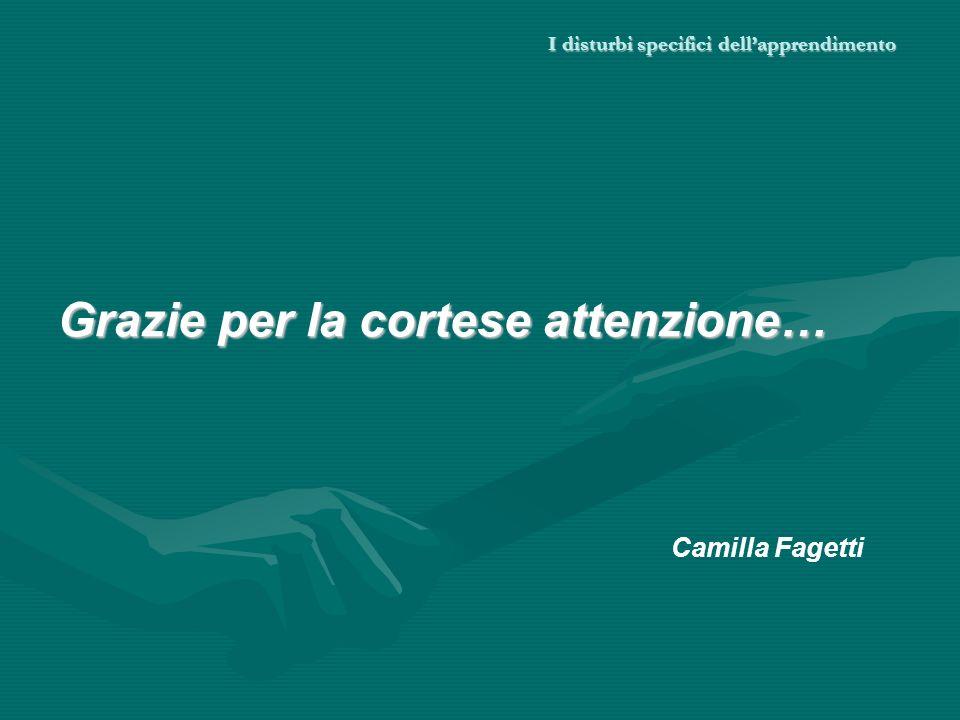 I disturbi specifici dellapprendimento Grazie per la cortese attenzione… Camilla Fagetti