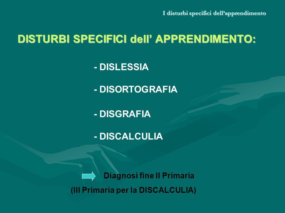 I disturbi specifici dellapprendimento DISTURBI SPECIFICI dell APPRENDIMENTO: - DISLESSIA - DISORTOGRAFIA - DISGRAFIA - DISCALCULIA Diagnosi fine II P