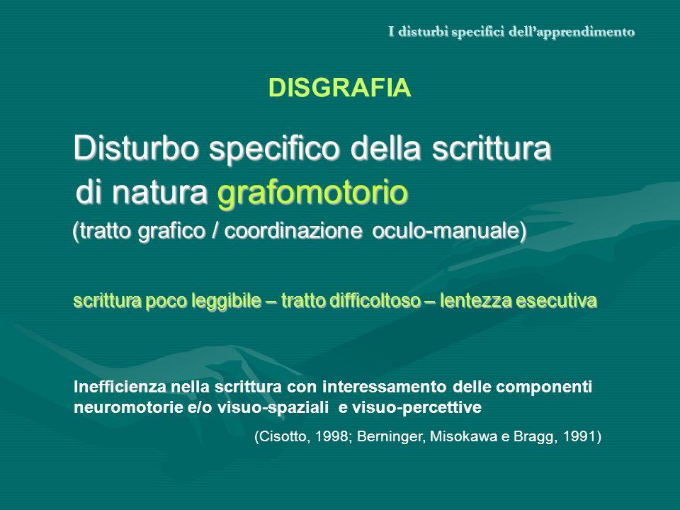 I disturbi specifici dellapprendimento Disturbo specifico della scrittura di natura grafomotorio di natura grafomotorio (tratto grafico / coordinazion