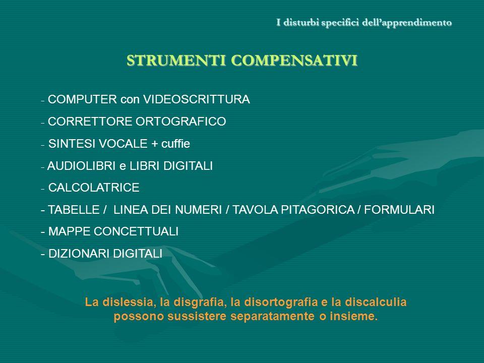 I disturbi specifici dellapprendimento STRUMENTI COMPENSATIVI La dislessia, la disgrafia, la disortografia e la discalculia possono sussistere separat
