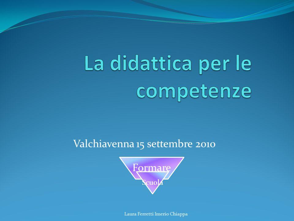 Valchiavenna 15 settembre 2010 Laura Ferretti Imerio Chiappa Formare Scuola