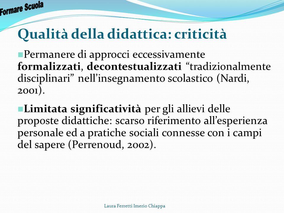 Laura Ferretti Imerio Chiappa Qualità della didattica: criticità Permanere di approcci eccessivamente formalizzati, decontestualizzati tradizionalment
