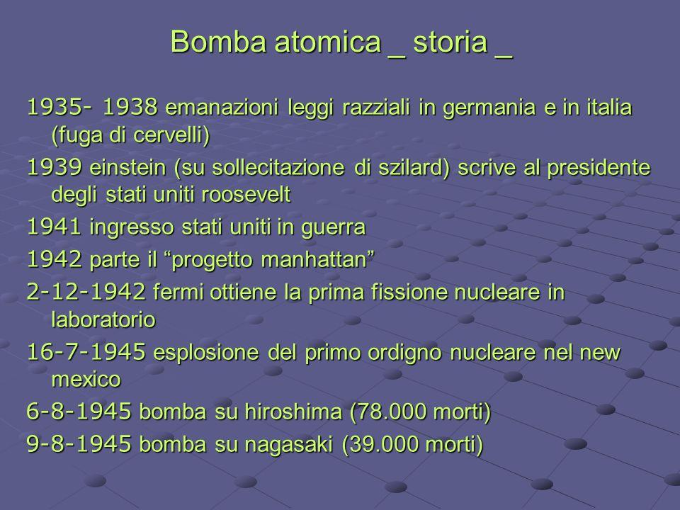 Bomba atomica _ storia _ 1935- 1938 emanazioni leggi razziali in germania e in italia (fuga di cervelli) 1939 einstein (su sollecitazione di szilard)