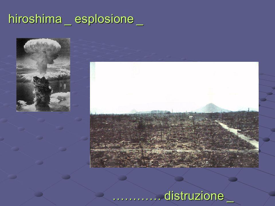 hiroshima _ esplosione _ ………… distruzione _