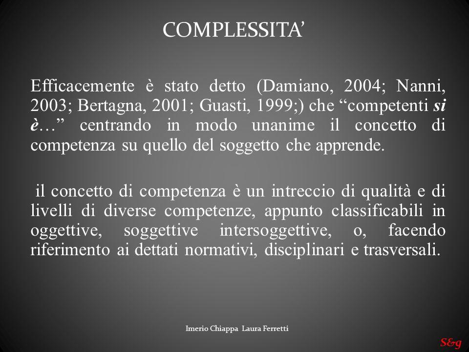 Imerio Chiappa Laura Ferretti S&g Efficacemente è stato detto (Damiano, 2004; Nanni, 2003; Bertagna, 2001; Guasti, 1999;) che competenti si è… centran