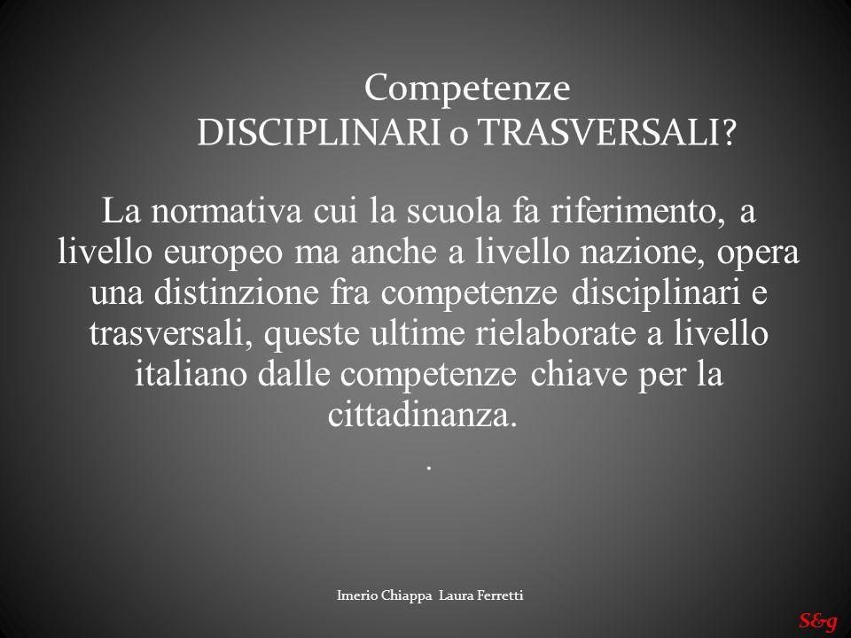 Imerio Chiappa Laura Ferretti S&g La normativa cui la scuola fa riferimento, a livello europeo ma anche a livello nazione, opera una distinzione fra c