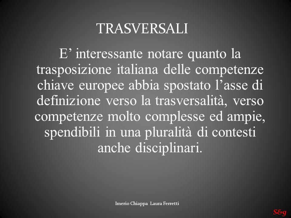 Imerio Chiappa Laura Ferretti S&g E interessante notare quanto la trasposizione italiana delle competenze chiave europee abbia spostato lasse di defin